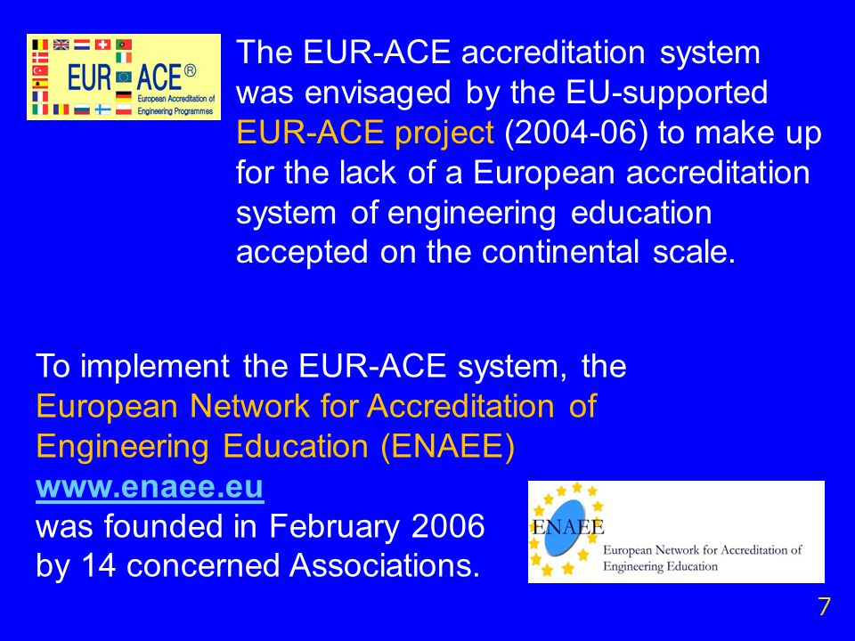 The EUR-ACE accreditation system was envisaged by the EU-supported EUR-ACE project (2004-06) to make up for the lack of a European accreditation system of engineering education accepted on the continental scale.