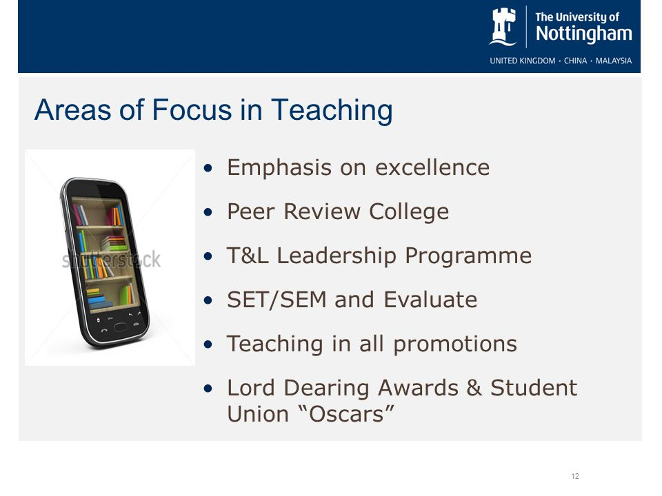 Areas of Focus in Teaching 12 Emphasis on excellence Peer Review College T&L Leadership Programme SET/SEM and Evaluate Teaching in all promotions Lord Dearing Awards & Student Union Oscars
