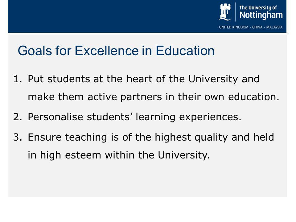 1.Put students at the heart of the University and make them active partners in their own education.