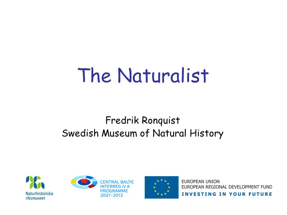 The Naturalist Fredrik Ronquist Swedish Museum of Natural History