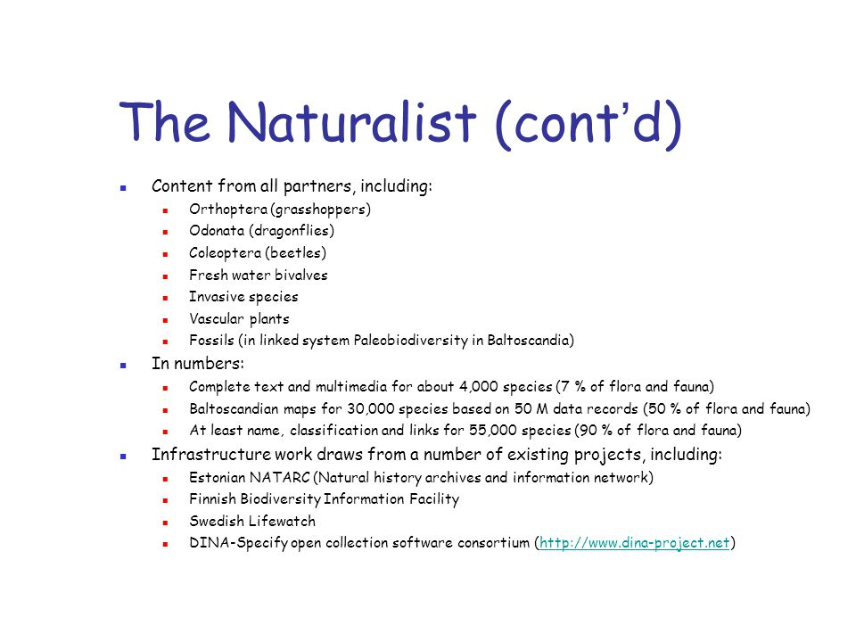 The Naturalist (cont ' d) Content from all partners, including: Orthoptera (grasshoppers) Odonata (dragonflies) Coleoptera (beetles) Fresh water bival
