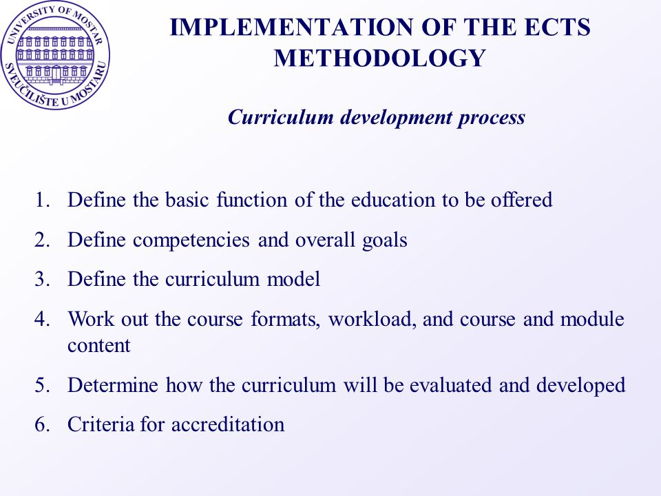 IMPLEMENTATION OF THE ECTS METHODOLOGY 1.Define the basic function of the education to be offered 2.Define competencies and overall goals 3.Define the