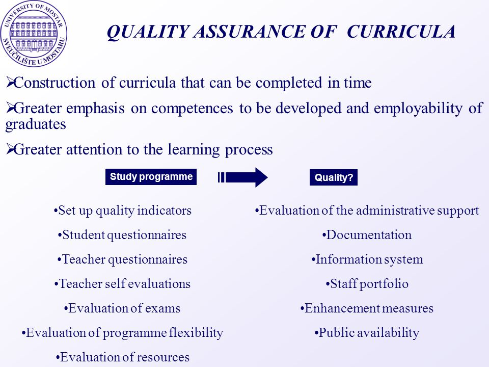 QUALITY ASSURANCE OF CURRICULA  Construction of curricula that can be completed in time  Greater emphasis on competences to be developed and employa