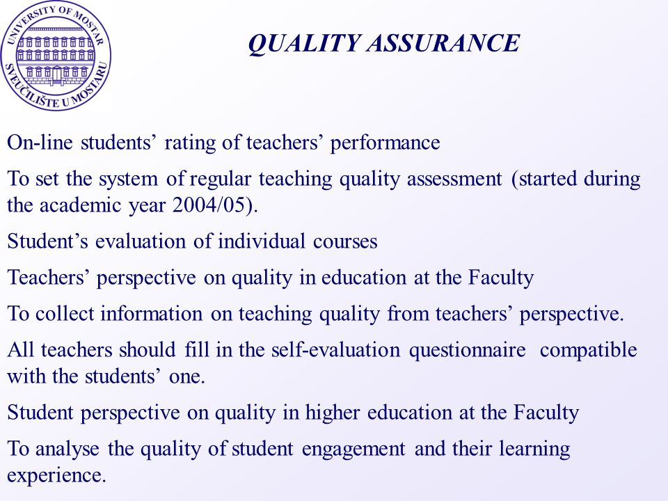 QUALITY ASSURANCE On-line students' rating of teachers' performance To set the system of regular teaching quality assessment (started during the acade
