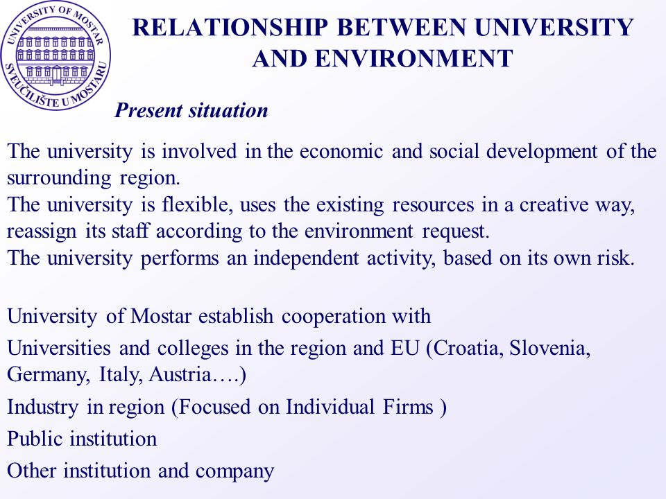 RELATIONSHIP BETWEEN UNIVERSITY AND ENVIRONMENT The university is involved in the economic and social development of the surrounding region. The unive