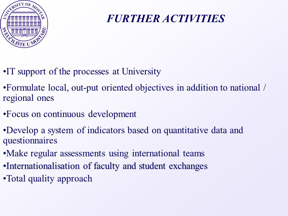 FURTHER ACTIVITIES IT support of the processes at University Formulate local, out-put oriented objectives in addition to national / regional ones Focu