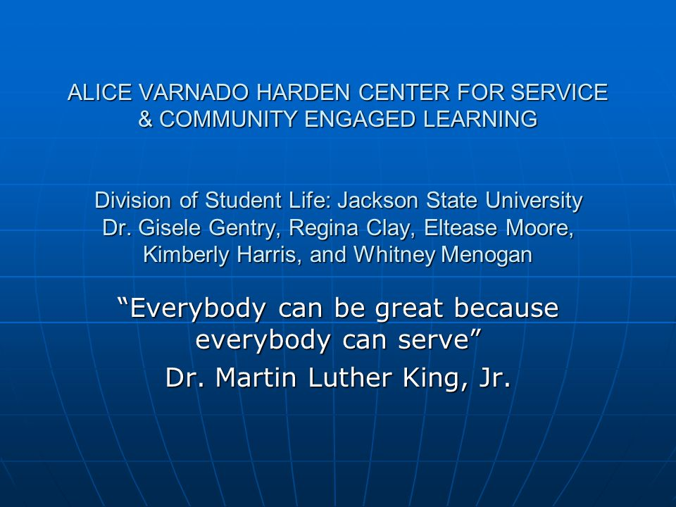 ALICE VARNADO HARDEN CENTER FOR SERVICE & COMMUNITY ENGAGED LEARNING Division of Student Life: Jackson State University Dr. Gisele Gentry, Regina Clay