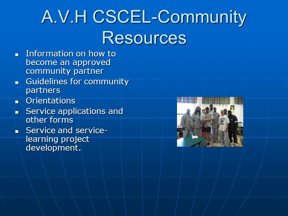 A.V.H CSCEL-Community Resources Information on how to become an approved community partner Information on how to become an approved community partner Guidelines for community partners Guidelines for community partners Orientations Orientations Service applications and other forms Service applications and other forms Service and service- learning project development.