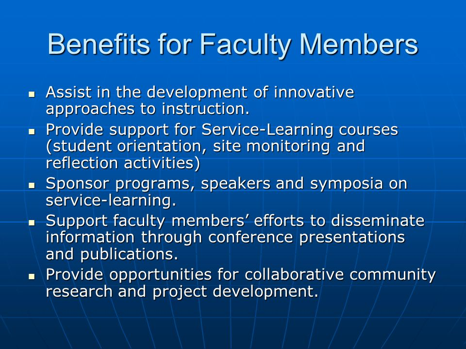 Benefits for Faculty Members Assist in the development of innovative approaches to instruction. Assist in the development of innovative approaches to