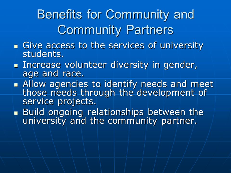 Benefits for Community and Community Partners Give access to the services of university students. Give access to the services of university students.