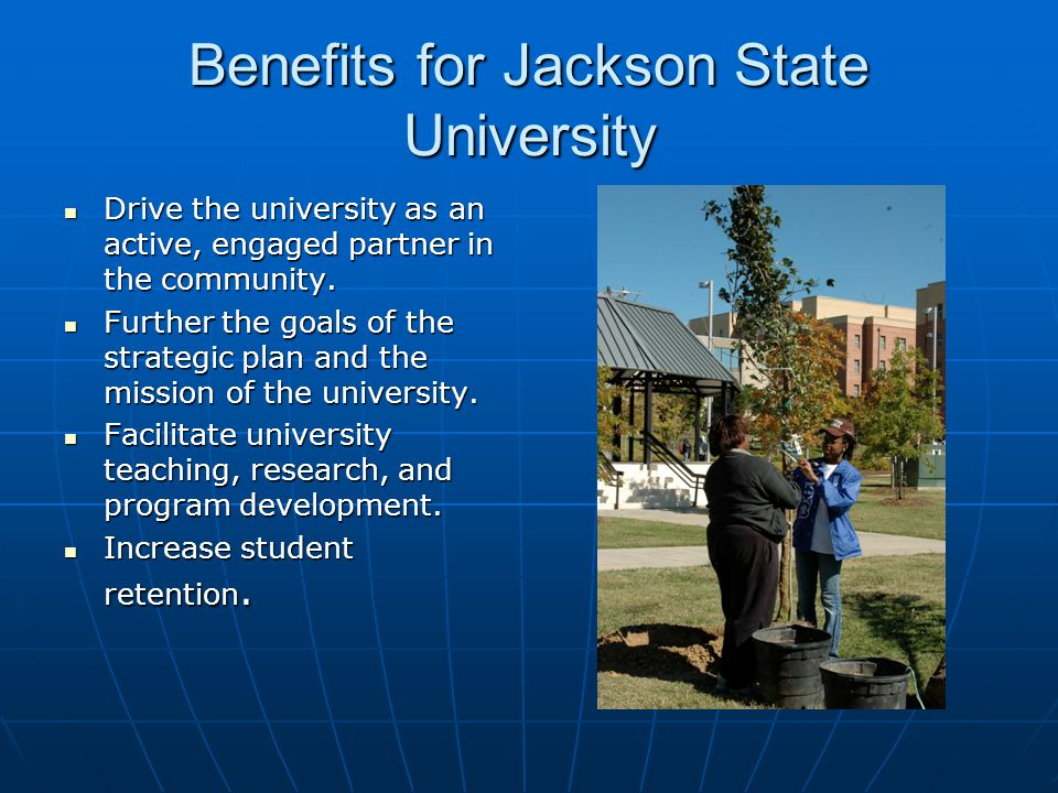 Benefits for Jackson State University Drive the university as an active, engaged partner in the community.