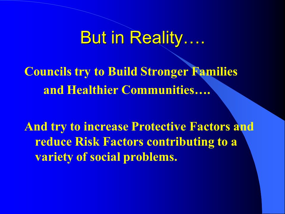 But in Reality…. Councils try to Build Stronger Families and Healthier Communities….