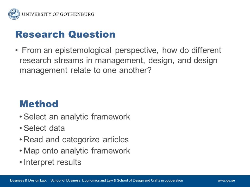 www.gu.se Research Question From an epistemological perspective, how do different research streams in management, design, and design management relate to one another.