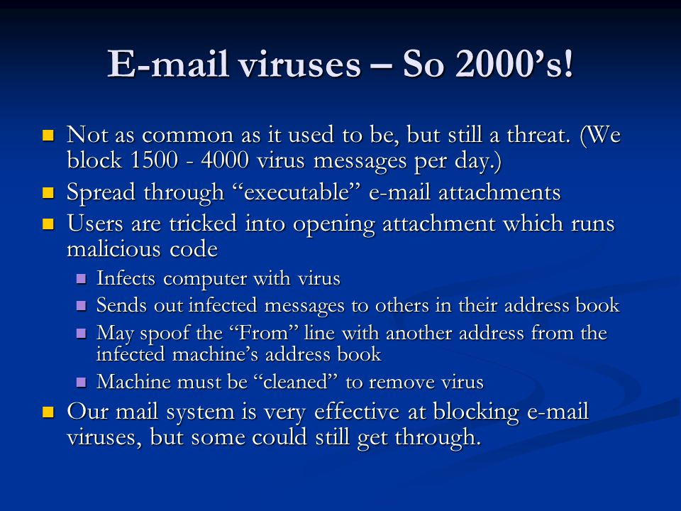 E-mail viruses – So 2000's. Not as common as it used to be, but still a threat.