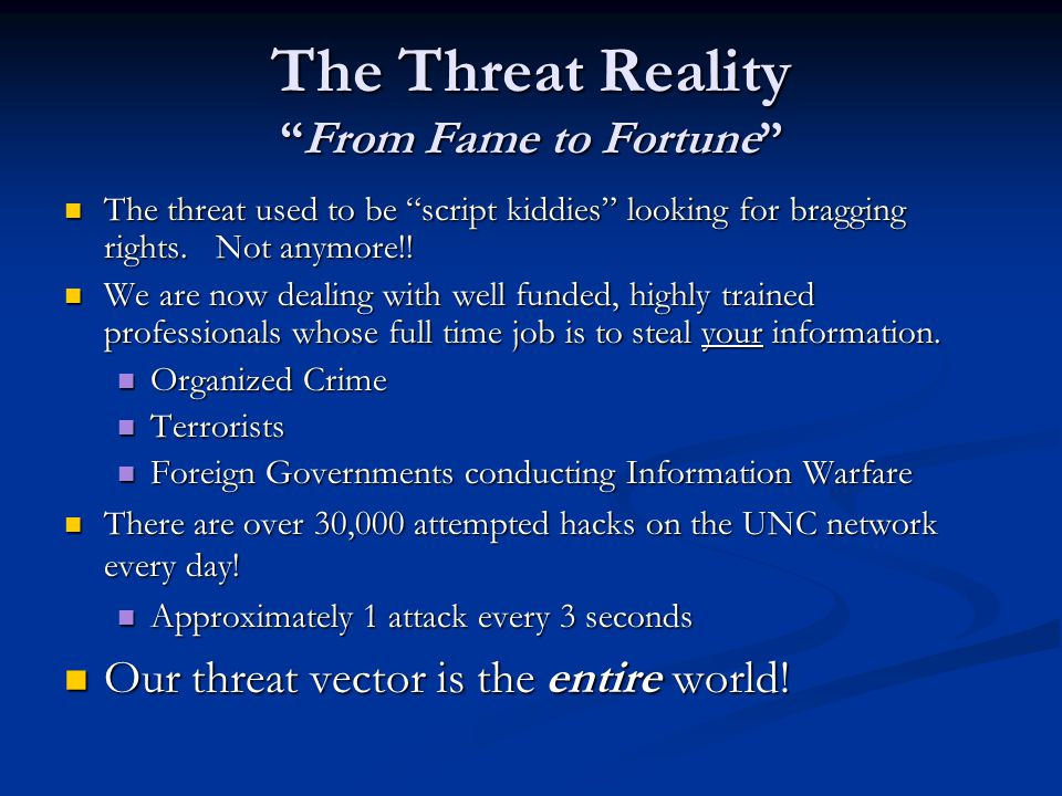 The Threat Reality From Fame to Fortune The threat used to be script kiddies looking for bragging rights.