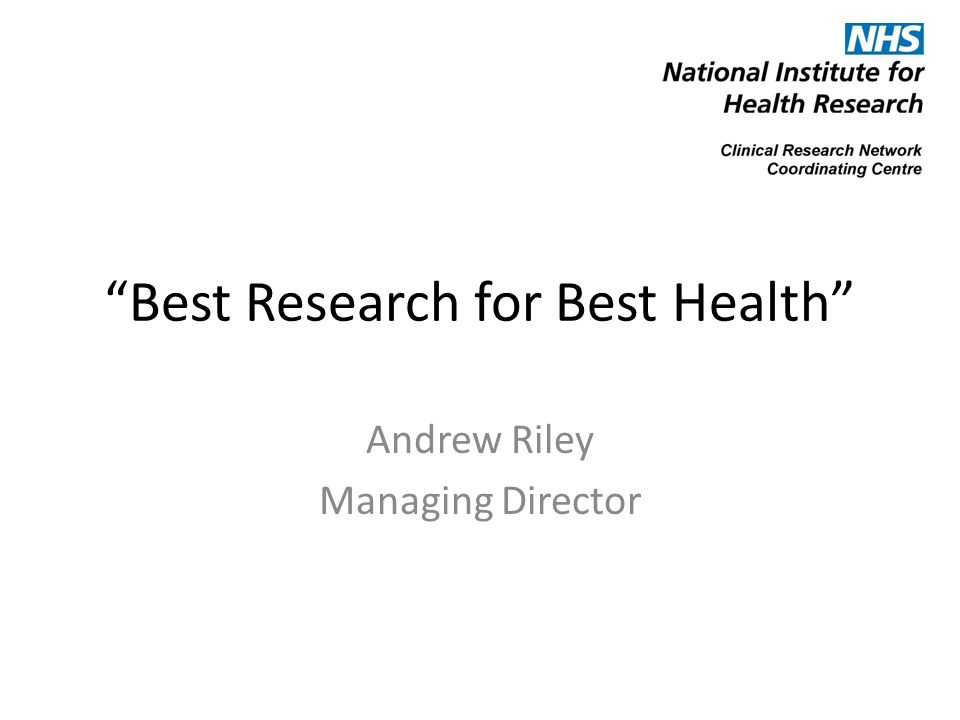NIHR Vision & Strategic Goals Vision To Improve the health and wealth of the nation through research.