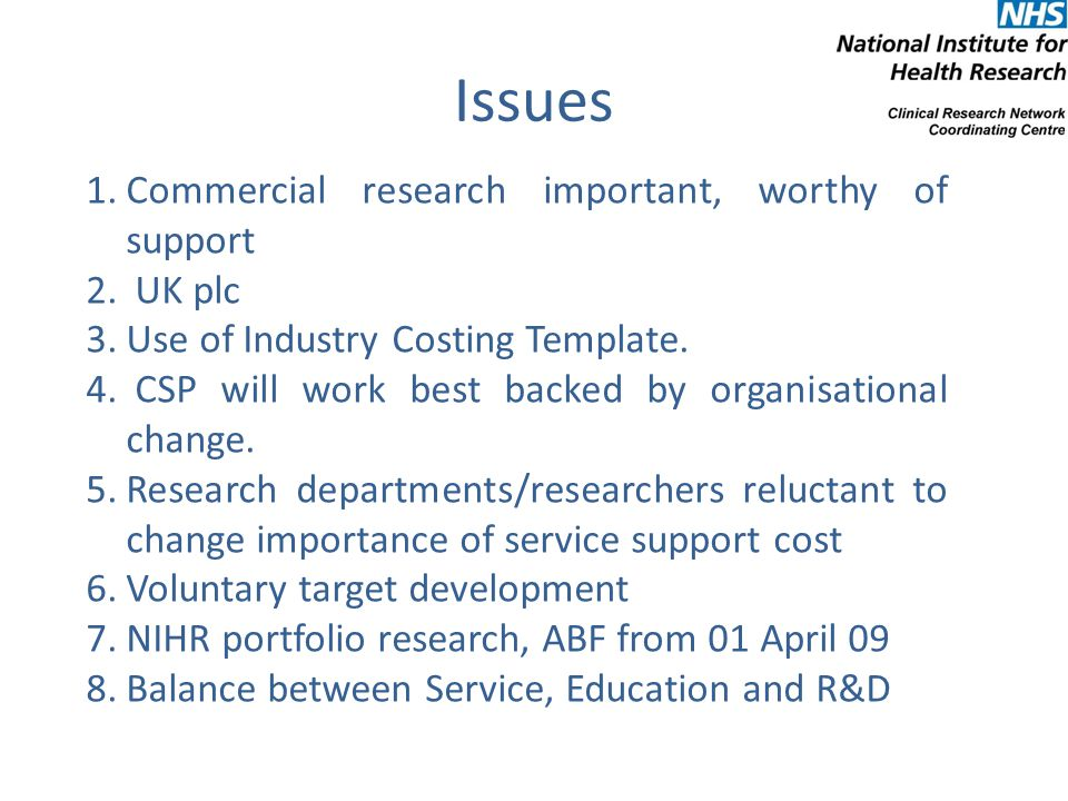 Issues 1.Commercial research important, worthy of support 2. UK plc 3.Use of Industry Costing Template. 4. CSP will work best backed by organisational
