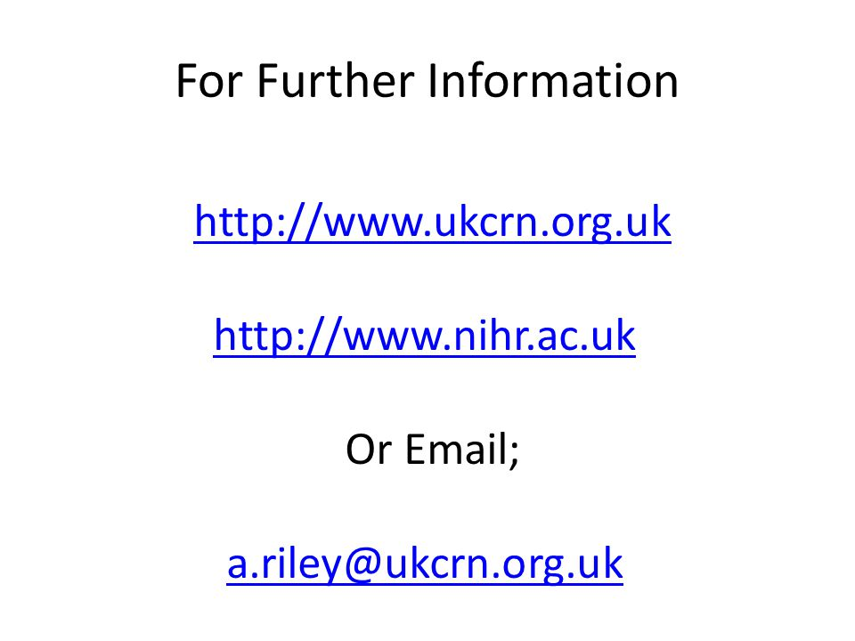 For Further Information http://www.ukcrn.org.uk http://www.nihr.ac.uk Or Email; a.riley@ukcrn.org.uk
