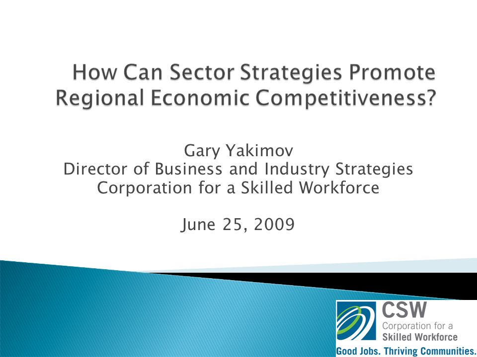 Gary Yakimov Director of Business and Industry Strategies Corporation for a Skilled Workforce June 25, 2009