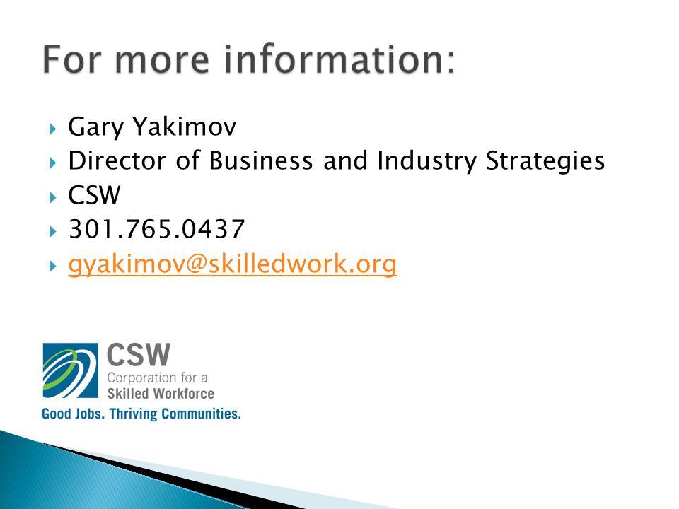  Gary Yakimov  Director of Business and Industry Strategies  CSW  301.765.0437  gyakimov@skilledwork.org gyakimov@skilledwork.org
