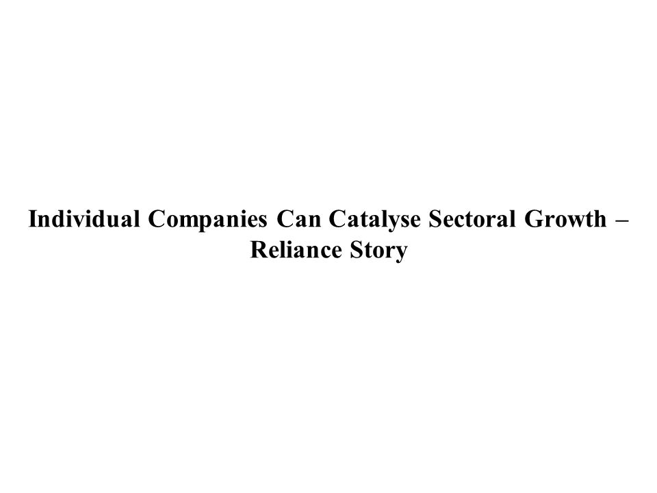 Individual Companies Can Catalyse Sectoral Growth – Reliance Story