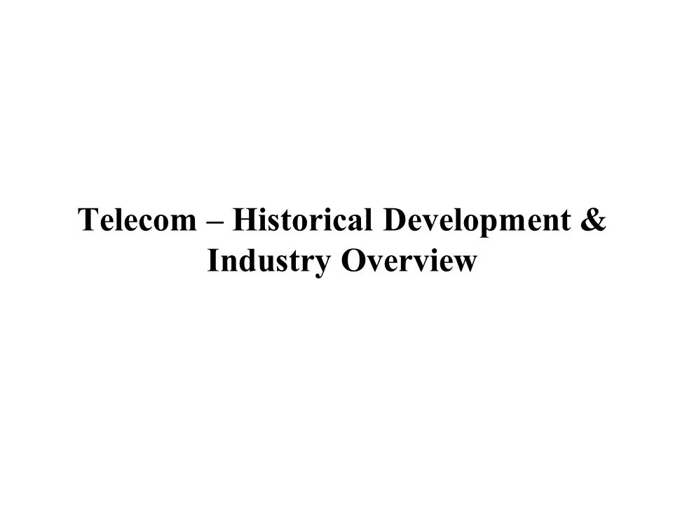 Telecom – Historical Development & Industry Overview