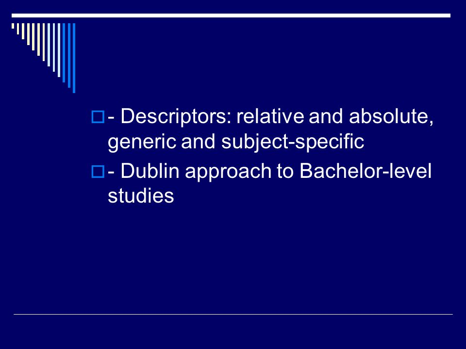  - Descriptors: relative and absolute, generic and subject-specific  - Dublin approach to Bachelor-level studies