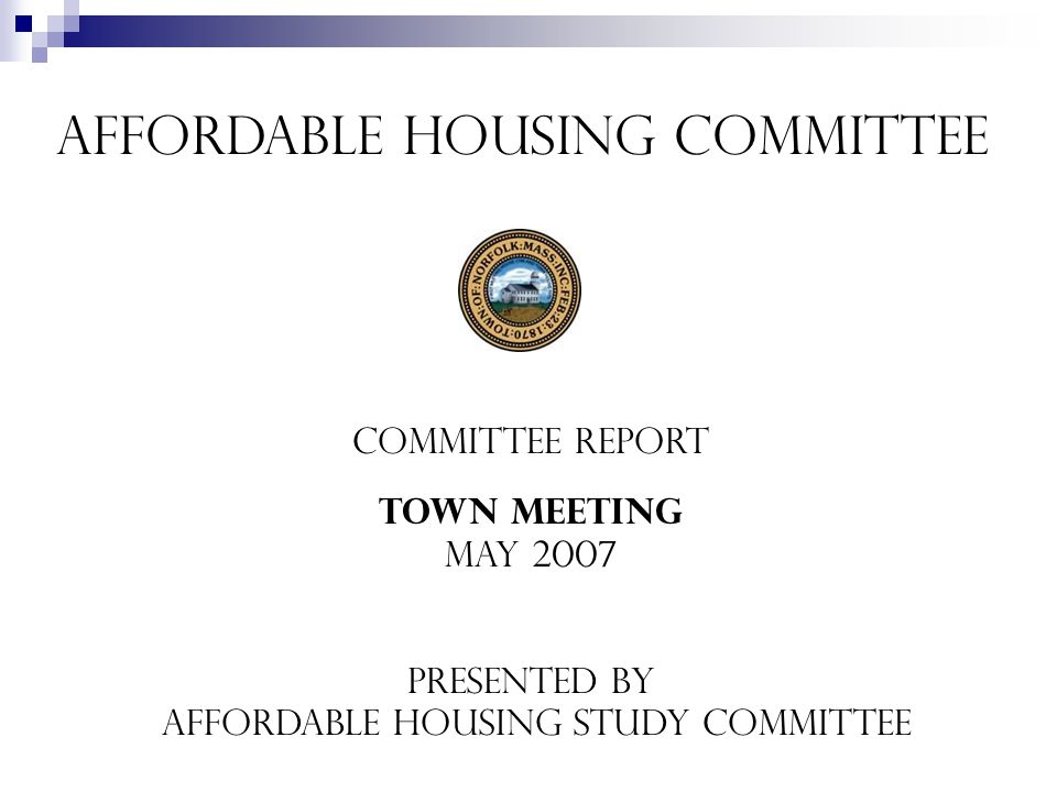 Affordable Housing Committee Committee REport Town Meeting May 2007 Presented by Affordable Housing Study Committee