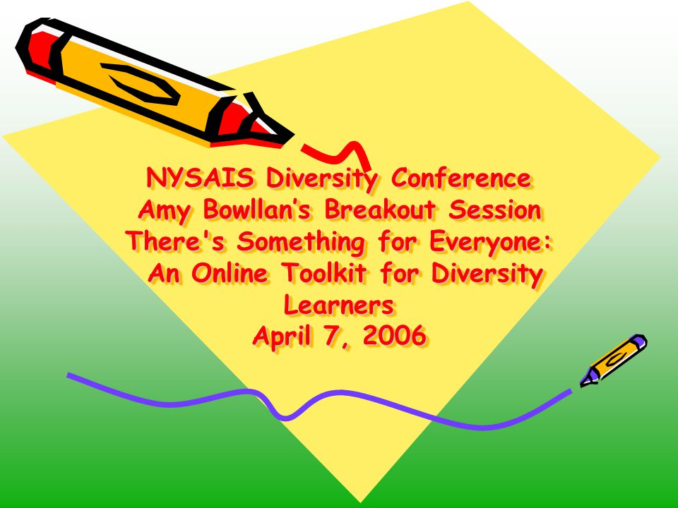 NYSAIS Diversity Conference Amy Bowllan's Breakout Session There s Something for Everyone: An Online Toolkit for Diversity Learners April 7, 2006