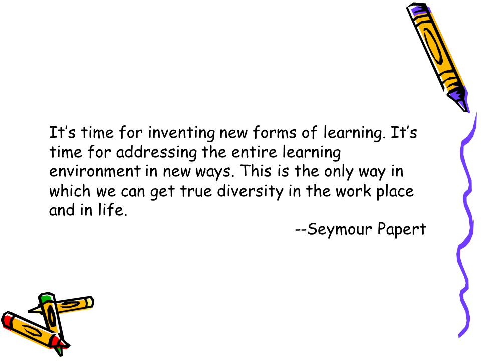 It's time for inventing new forms of learning.