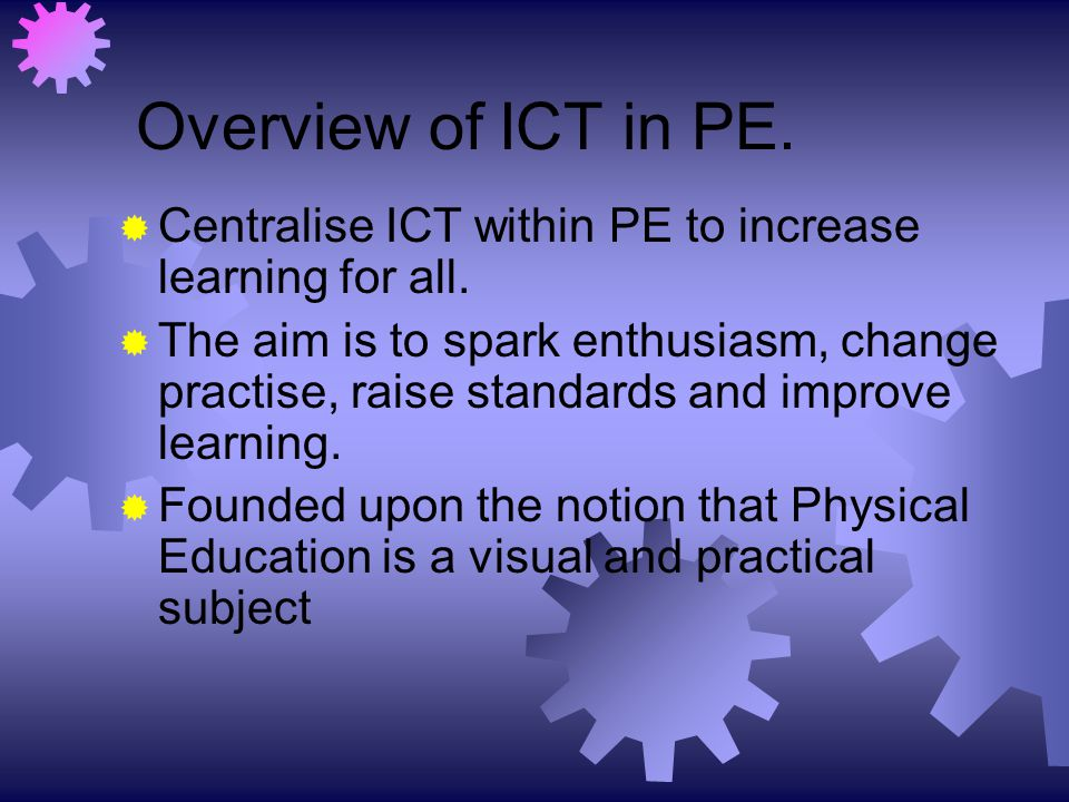 Overview of ICT in PE. Centralise ICT within PE to increase learning for all.