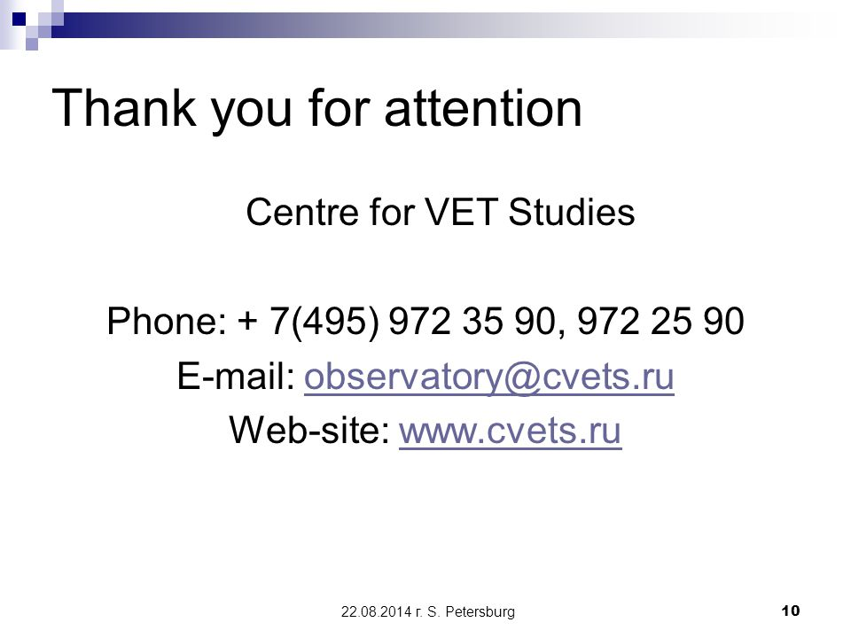 22.08.2014 г. S. Petersburg10 Thank you for attention Centre for VET Studies Phone: + 7(495) 972 35 90, 972 25 90 E-mail: observatory@cvets.ruobservat