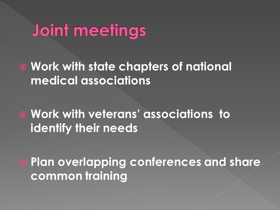  Work with state chapters of national medical associations  Work with veterans' associations to identify their needs  Plan overlapping conferences