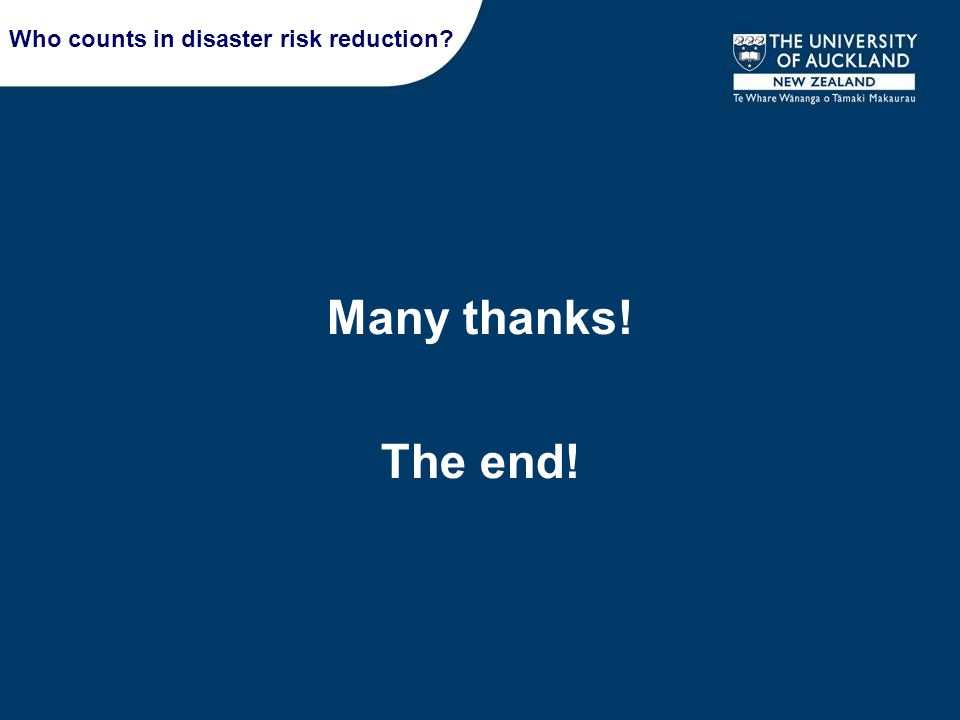 Many thanks! The end! Who counts in disaster risk reduction?