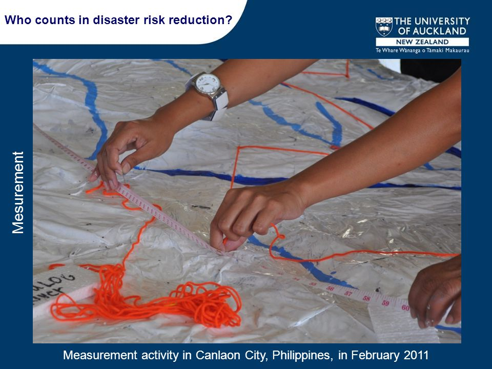 Measurement activity in Canlaon City, Philippines, in February 2011 Mesurement Who counts in disaster risk reduction?