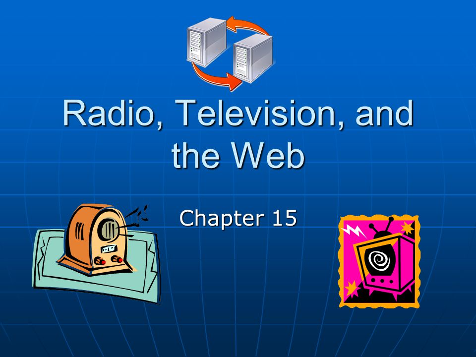 Radio, Television, and the Web Chapter 15