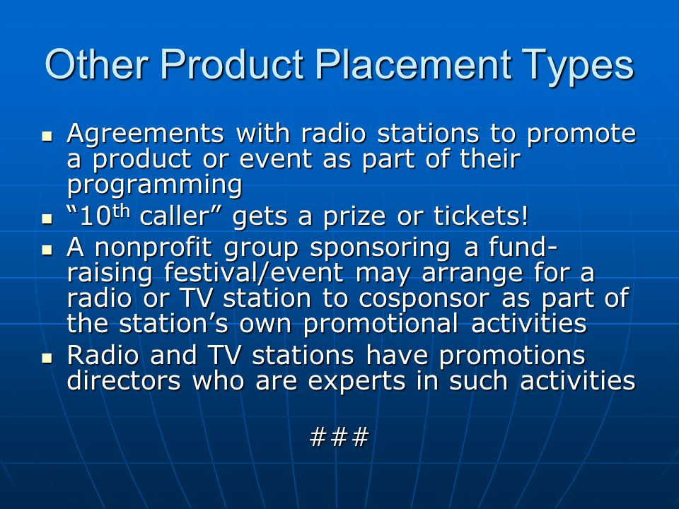 Other Product Placement Types Agreements with radio stations to promote a product or event as part of their programming Agreements with radio stations