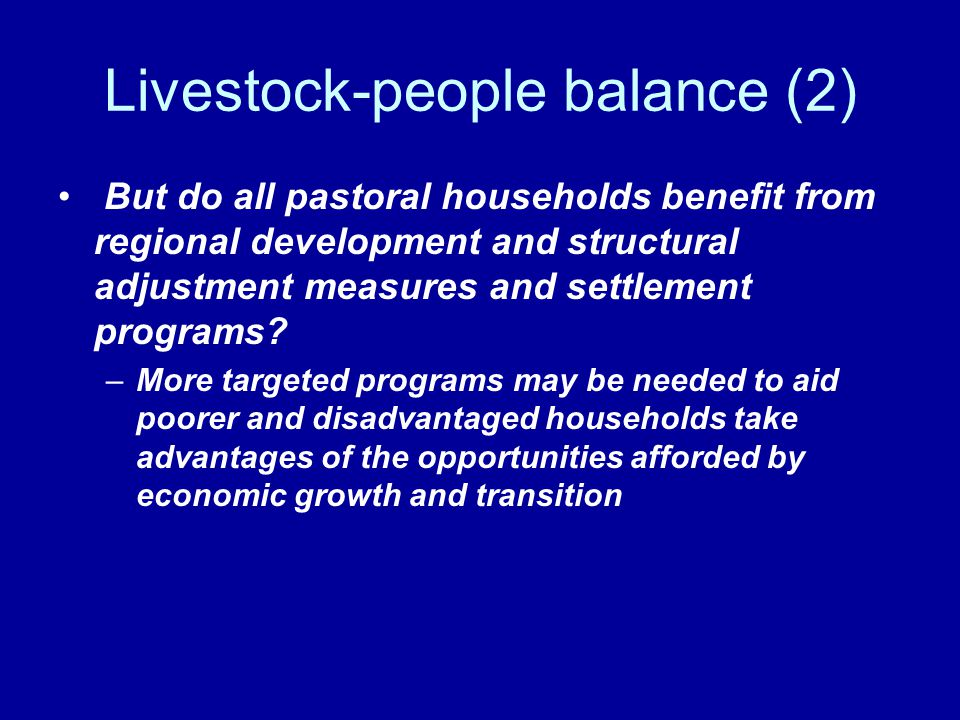 Livestock-people balance (2) But do all pastoral households benefit from regional development and structural adjustment measures and settlement programs.