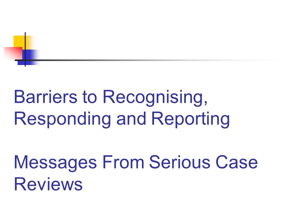 Barriers to Recognising, Responding and Reporting Messages From Serious Case Reviews