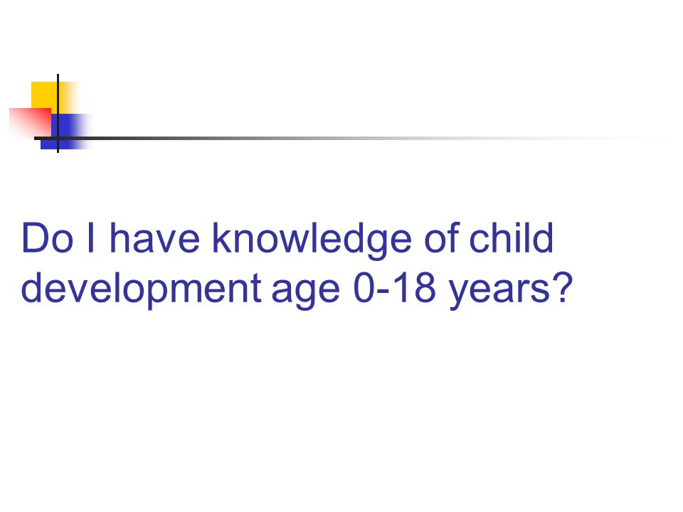 Do I have knowledge of child development age 0-18 years
