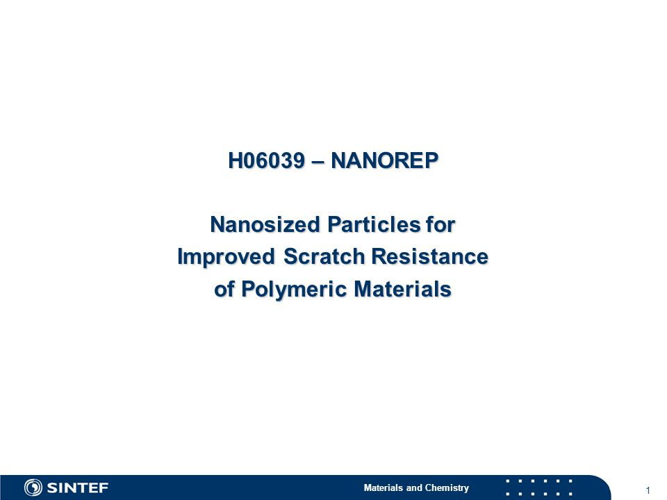 Materials and Chemistry 1 H06039 – NANOREP Nanosized Particles for Improved Scratch Resistance of Polymeric Materials