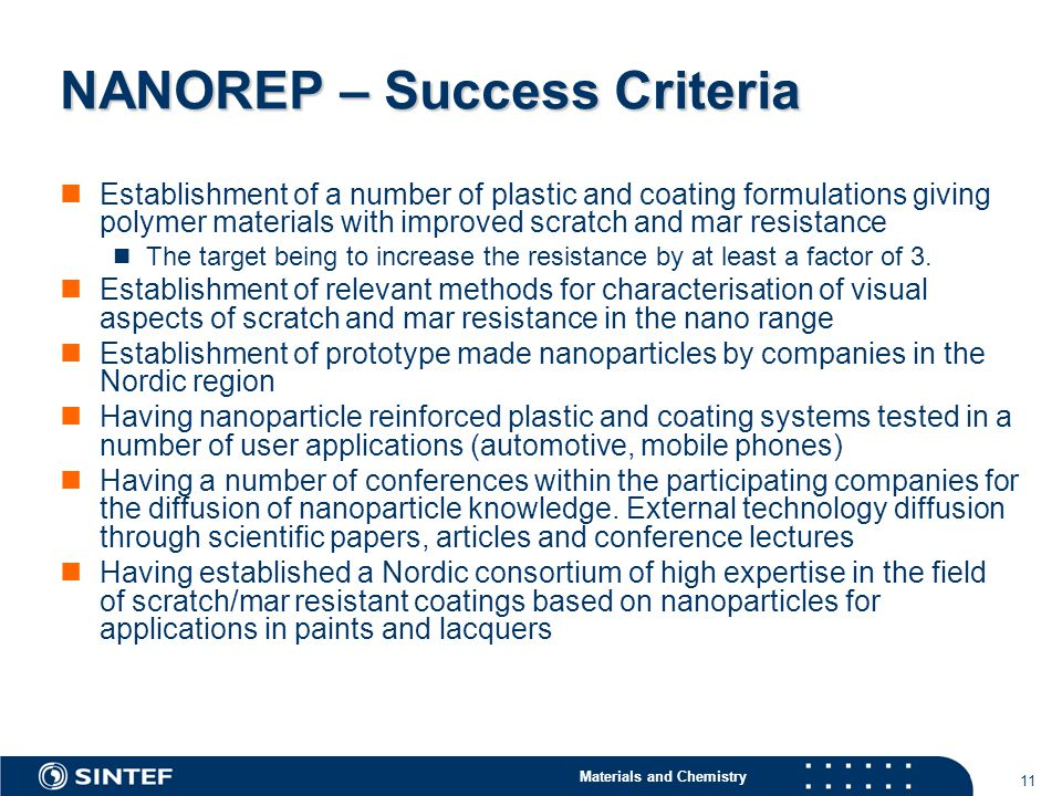 Materials and Chemistry 11 NANOREP – Success Criteria Establishment of a number of plastic and coating formulations giving polymer materials with improved scratch and mar resistance The target being to increase the resistance by at least a factor of 3.