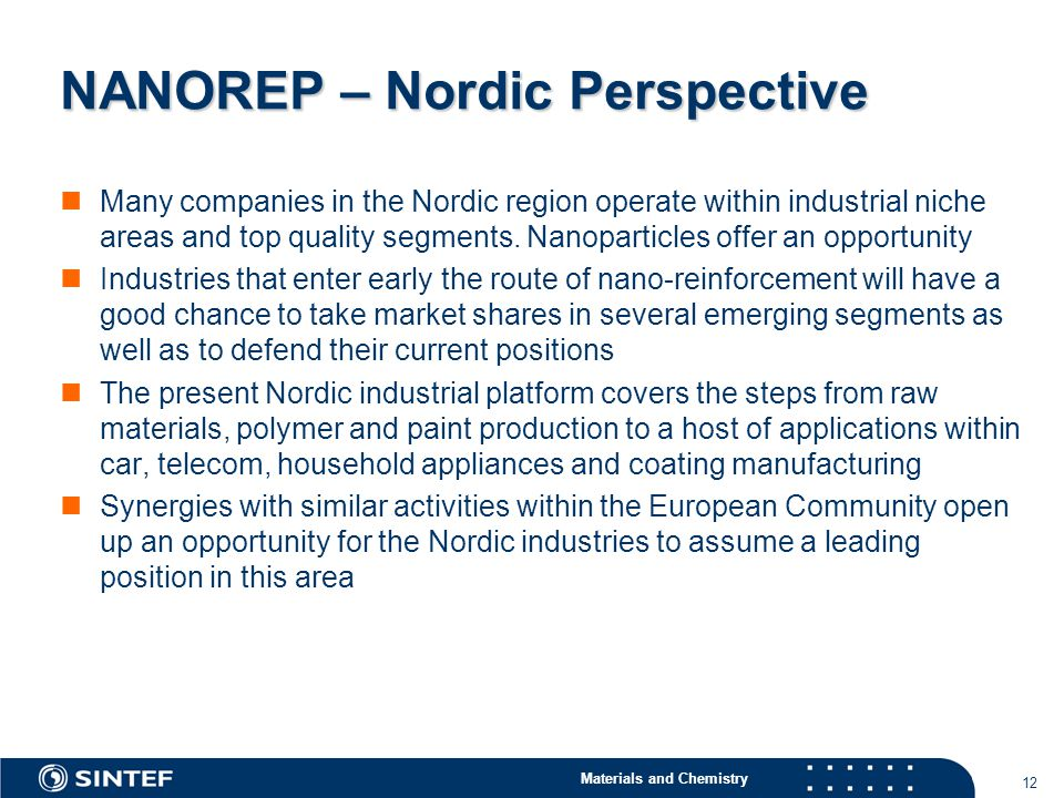 Materials and Chemistry 12 NANOREP – Nordic Perspective Many companies in the Nordic region operate within industrial niche areas and top quality segments.