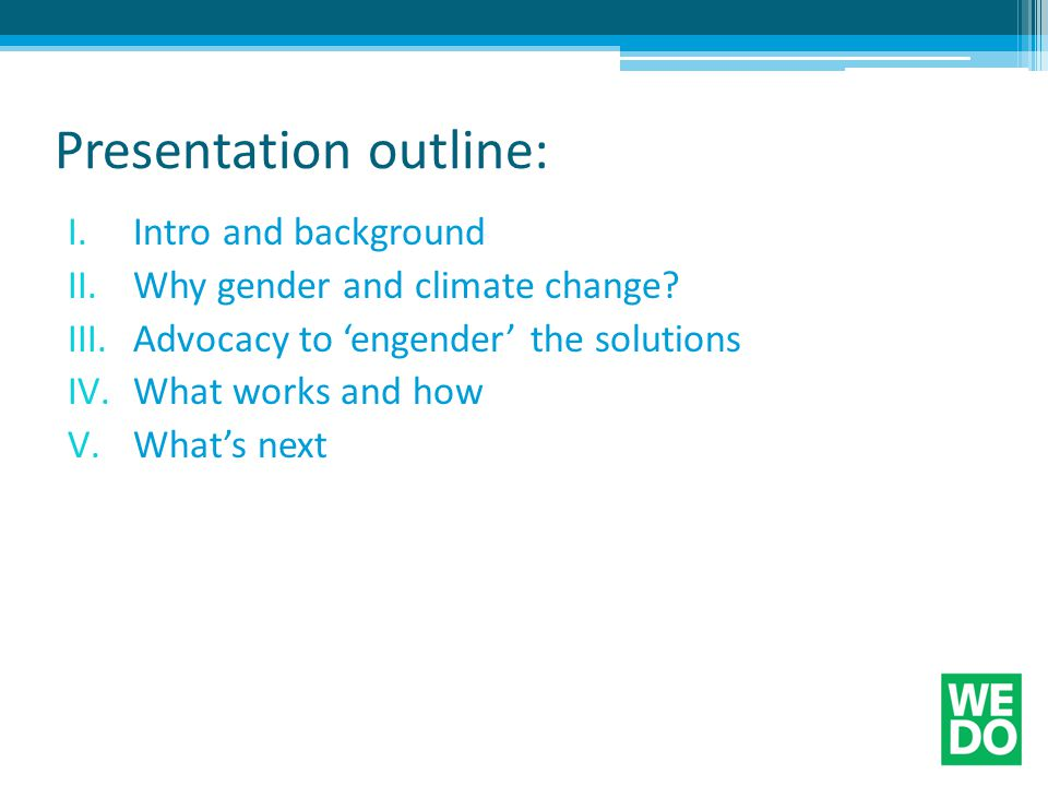 Presentation outline: I.Intro and background II.Why gender and climate change.