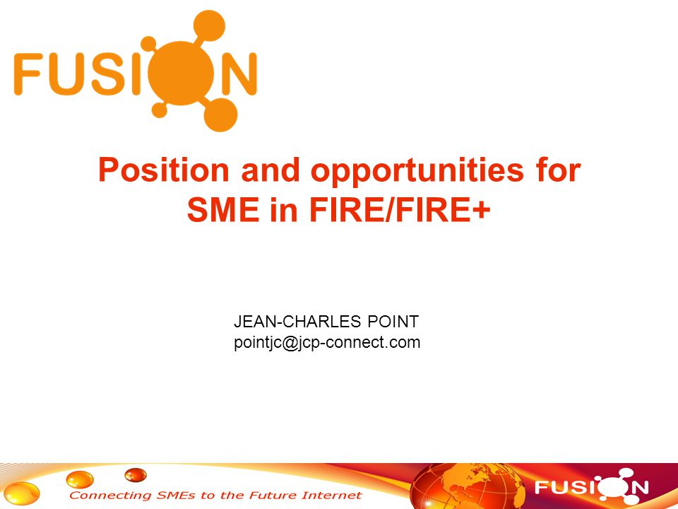 Position and opportunities for SME in FIRE/FIRE+ JEAN-CHARLES POINT pointjc@jcp-connect.com
