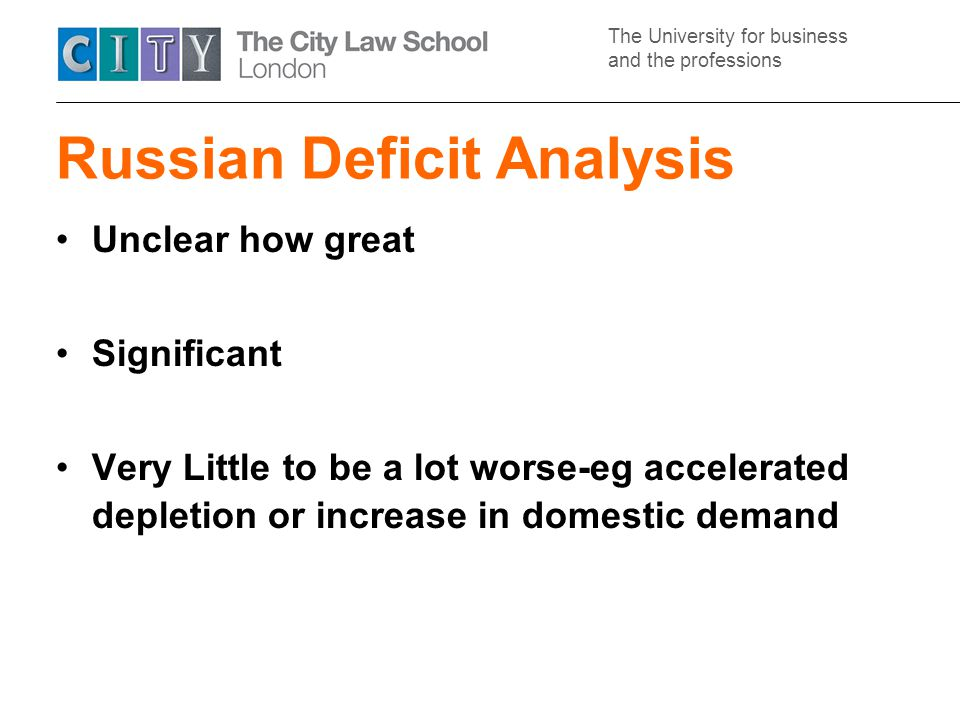 The University for business and the professions Russian Deficit Analysis Unclear how great Significant Very Little to be a lot worse-eg accelerated depletion or increase in domestic demand