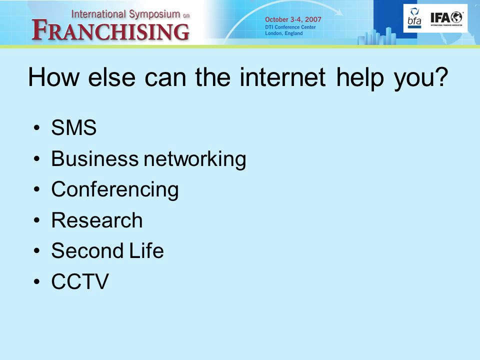 How else can the internet help you SMS Business networking Conferencing Research Second Life CCTV