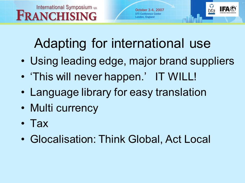 Adapting for international use Using leading edge, major brand suppliers 'This will never happen.' IT WILL.