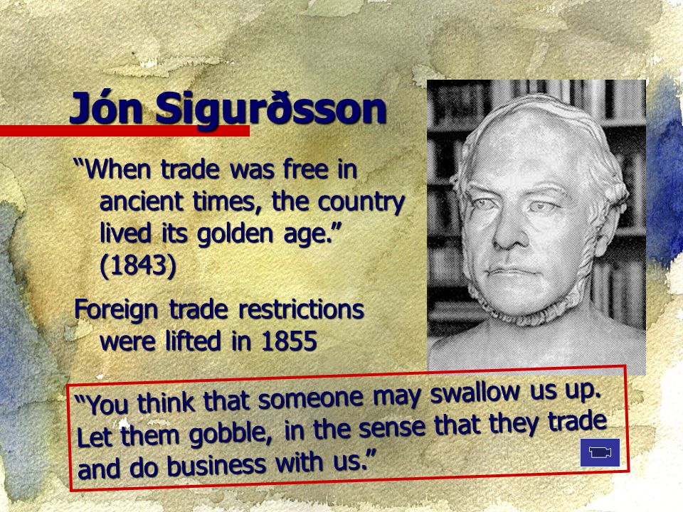 """""""When trade was free in ancient times, the country lived its golden age."""" (1843) Foreign trade restrictions were lifted in 1855 Jón Sigurðsson """"You th"""