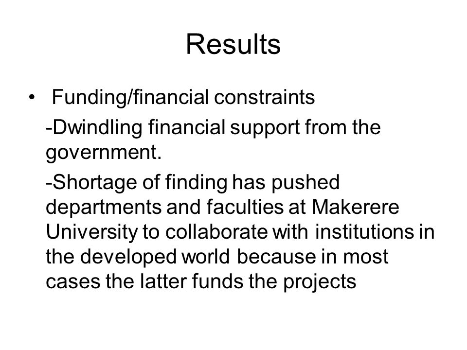Results Funding/financial constraints -Dwindling financial support from the government.